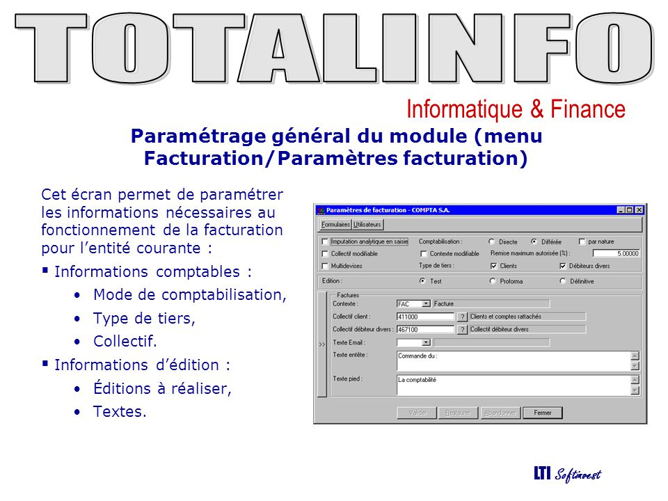 Informatique & Finance LTI Softinvest Paramétrage général du module (menu Facturation/Paramètres facturation) Cet écran permet de paramétrer les infor