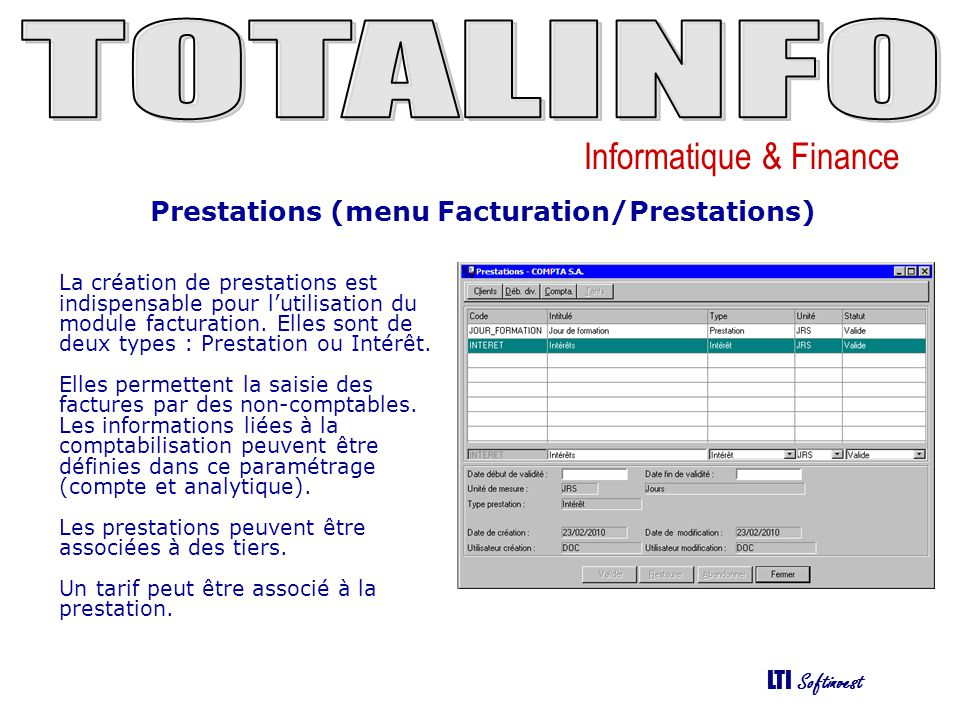Informatique & Finance LTI Softinvest Prestations (menu Facturation/Prestations) La création de prestations est indispensable pour l'utilisation du mo