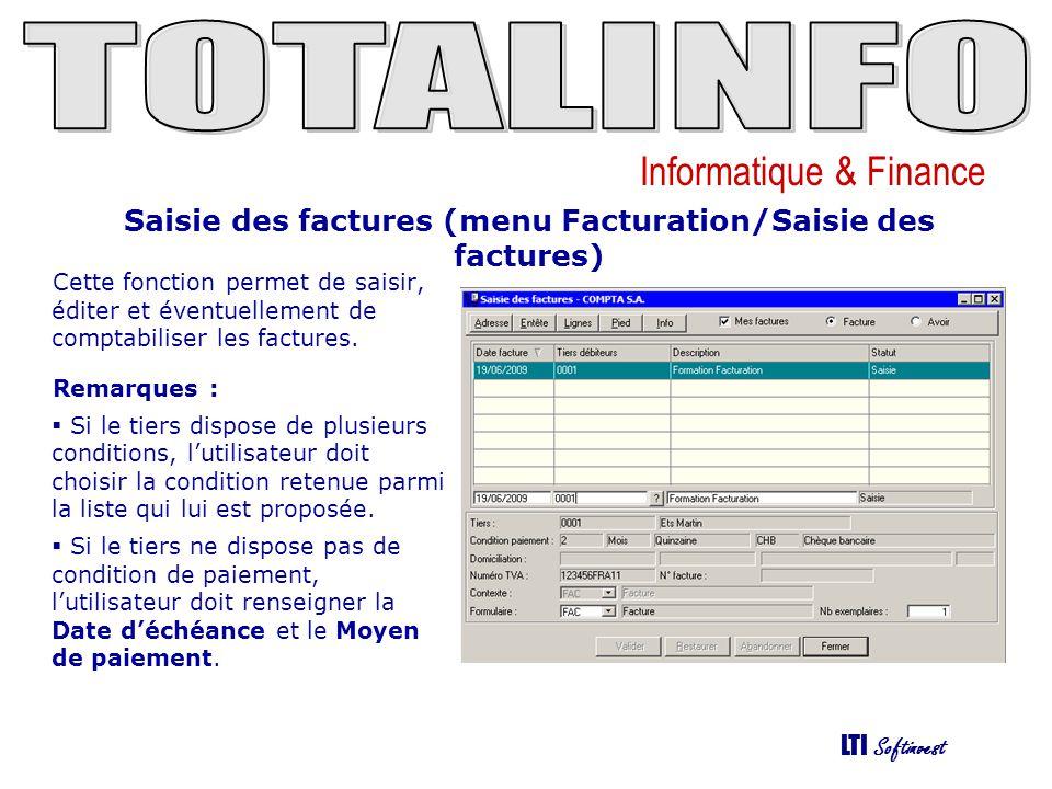 Informatique & Finance LTI Softinvest Saisie des factures (menu Facturation/Saisie des factures) Cette fonction permet de saisir, éditer et éventuelle