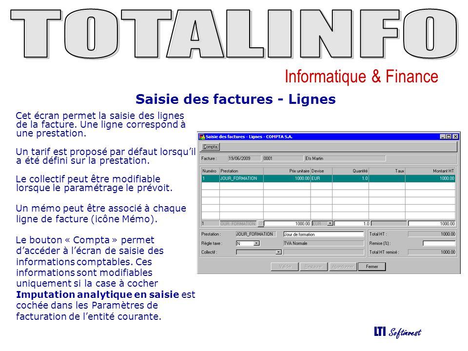 Informatique & Finance LTI Softinvest Saisie des factures - Lignes Cet écran permet la saisie des lignes de la facture. Une ligne correspond à une pre