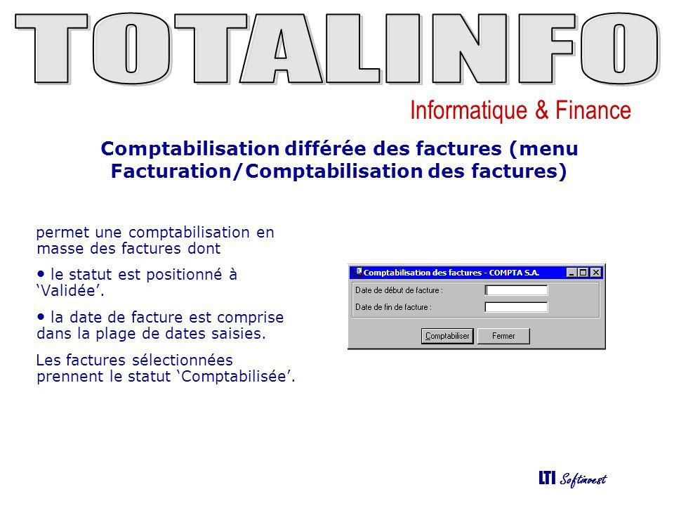 Informatique & Finance LTI Softinvest Epuration des factures (menu Facturation/Epuration des factures) Cette fonction permet de supprimer les factures comptabilisées antérieures à une certaine date.