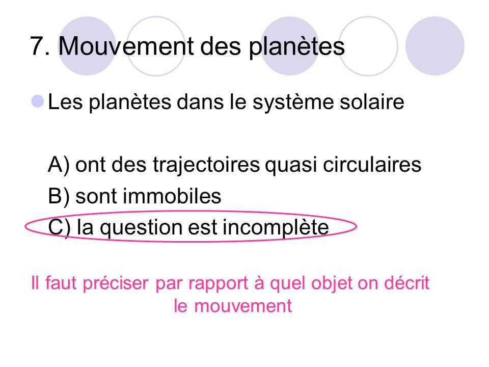 7. Mouvement des planètes Les planètes dans le système solaire A) ont des trajectoires quasi circulaires B) sont immobiles C) la question est incomplè