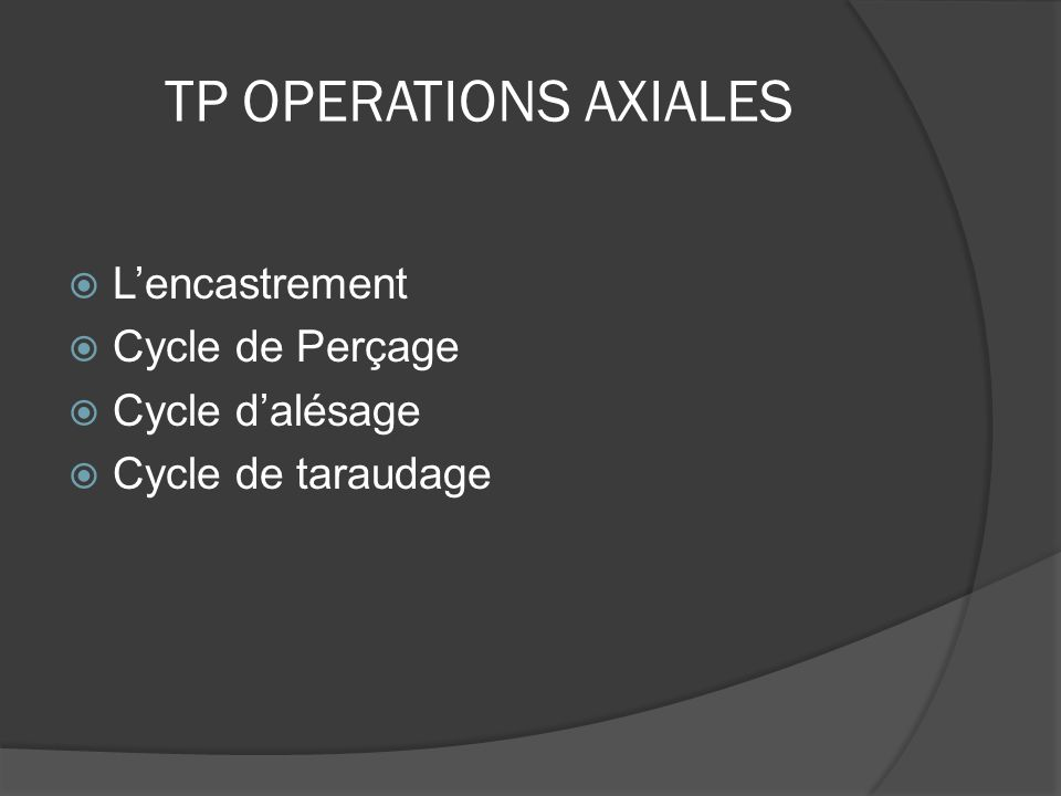 TP OPERATIONS AXIALES  L'encastrement  Cycle de Perçage  Cycle d'alésage  Cycle de taraudage
