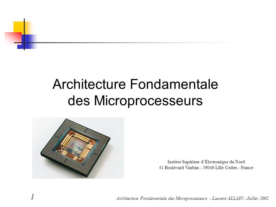 Architecture Fondamentale des Microprocesseurs - Laurent ALLAIN - Juillet 2002 2 Architecture d'un ordinateur Unité centrale Mémoire centrale Contrôleurs d'entrée/sortie ou interface Canaux de communication (bus)