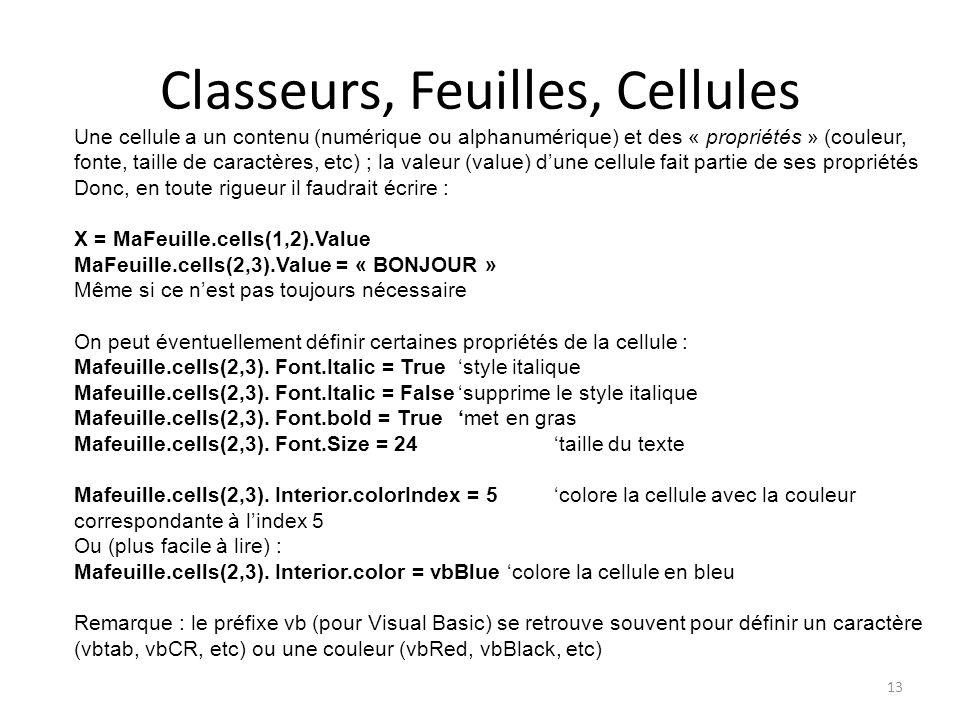 Classeurs, Feuilles, Cellules 13 Une cellule a un contenu (numérique ou alphanumérique) et des « propriétés » (couleur, fonte, taille de caractères, e