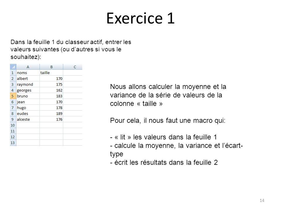 Exercice 1 14 Dans la feuille 1 du classeur actif, entrer les valeurs suivantes (ou d'autres si vous le souhaitez): Nous allons calculer la moyenne et