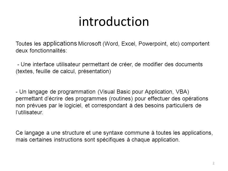 2 introduction Toutes les applications Microsoft (Word, Excel, Powerpoint, etc) comportent deux fonctionnalités: - Une interface utilisateur permettan