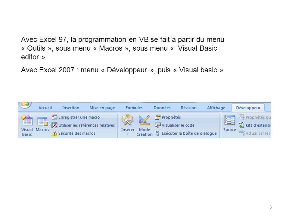 3 Avec Excel 97, la programmation en VB se fait à partir du menu « Outils », sous menu « Macros », sous menu « Visual Basic editor » Avec Excel 2007 :