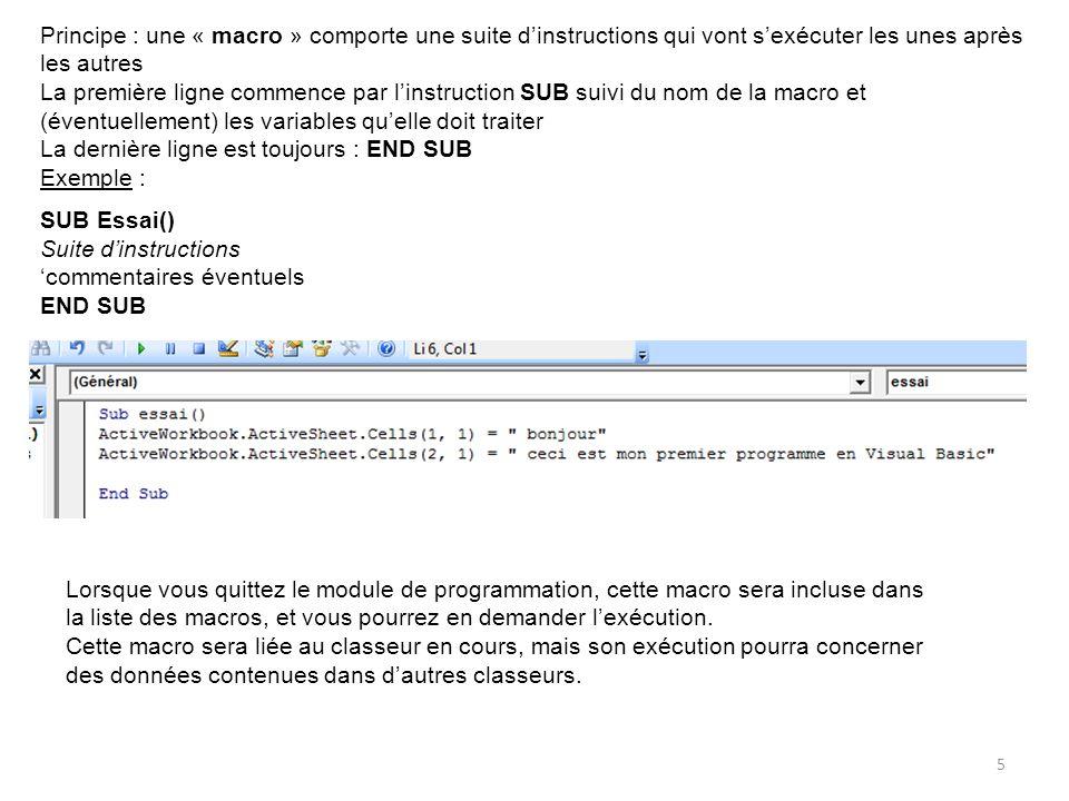 6 Objectifs : Lire des données dans une feuille Traitement de ces données Placer les résultats dans une feuille Avantage : pas besoin de gérer l'interface utilisateur (saisie et présentation des informations) Les données sont dans des cellules (Cells) d'une feuille (Sheet) d'un classeur (Workbook) L'adressage d'une cellule doit donc comporter tous ces éléments séparés par un point (.) Exemple : X = Monclasseur.Mafeuille.cells(1,2) : met le contenu de la cellule de la ligne 1 et de la colonne 2 de la feuille Mafeuille du classeur MonClasseur dans la variable X Une cellule est référencée par son numéro de ligne et son numéro de colonne dans la feuille