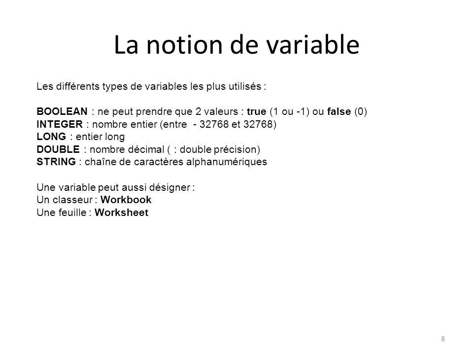 La notion de variable 9 Il faut dimensionner ( : déclarer) une variable avant de l'utiliser, avec l'instruction DIM Cette instruction réserve un emplacement en mémoire pour la variable déclarée On peut imaginer une variable comme un « récipient » qui a un nom (son étiquette), un type (sa forme, qui détermine ce qu'il peut contenir) et un contenu Exemple : DIM X As double, Y As double X = 10 La variable X de type décimal, contient maintenant la valeur 10 Le X fait référence au nom de la variable (le récipient) Y = X*3.1 La variable Y de type décimal contient maintenant 31 Le Y fait référence au nom de la variable (le récipient) Le X fait référence au contenu du récipient nommé X, X = X + 1 La variable X contient maintenant 11 Ici, le X à gauche du signe = fait référence au « récipient » tandis que le X à droite fait référence à son contenu.