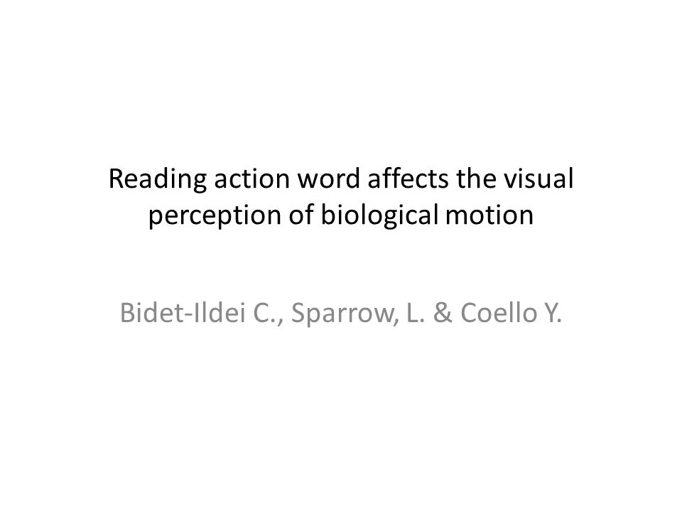 Reading action word affects the visual perception of biological motion Bidet-Ildei C., Sparrow, L.