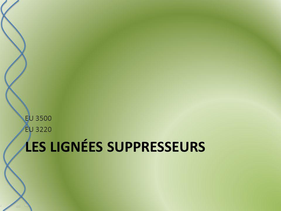 LES LIGNÉES SUPPRESSEURS EU 3500 EU 3220