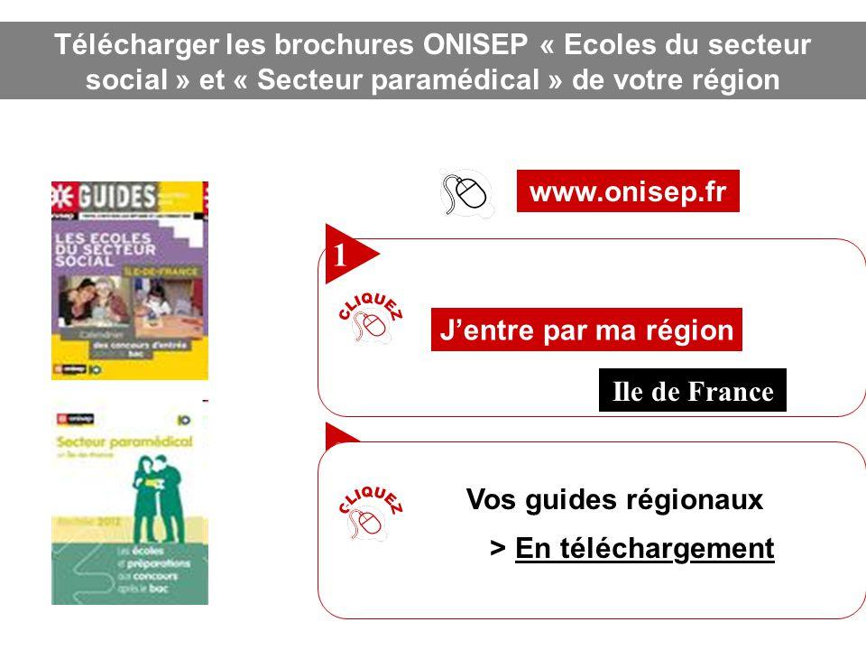 www.onisep.fr Télécharger les brochures ONISEP « Ecoles du secteur social » et « Secteur paramédical » de votre région 1 J'entre par ma région 2 Vos g