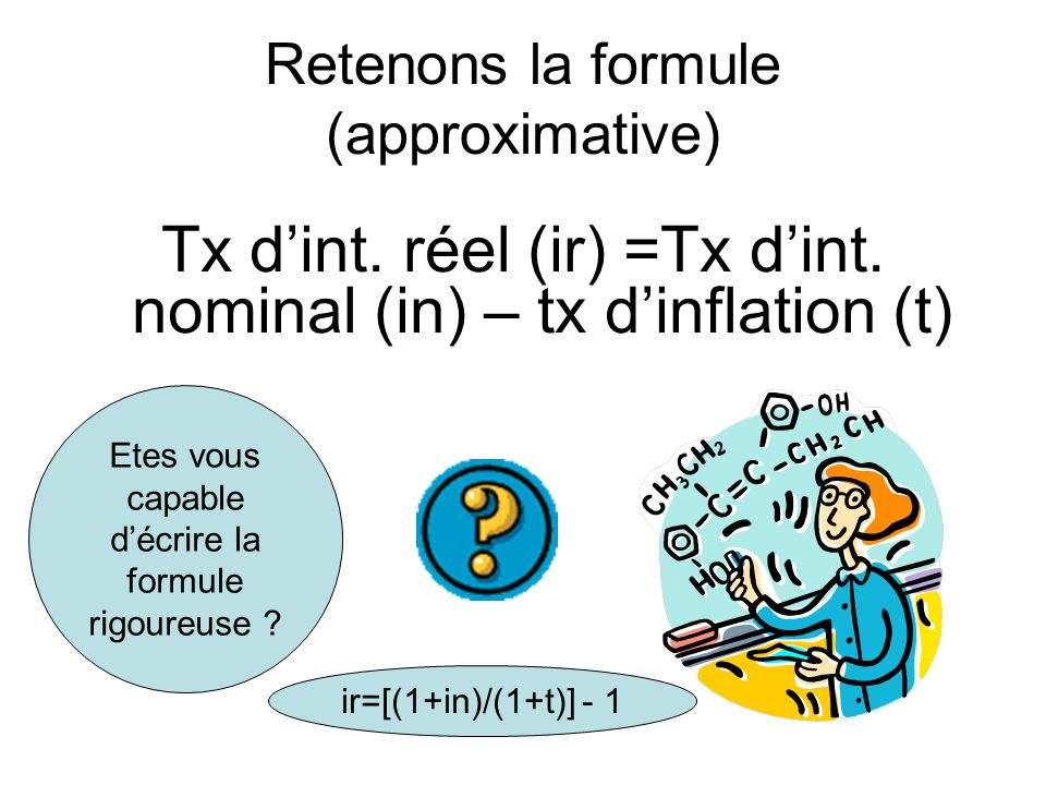 Retenons la formule (approximative) Tx d'int. réel (ir) =Tx d'int.