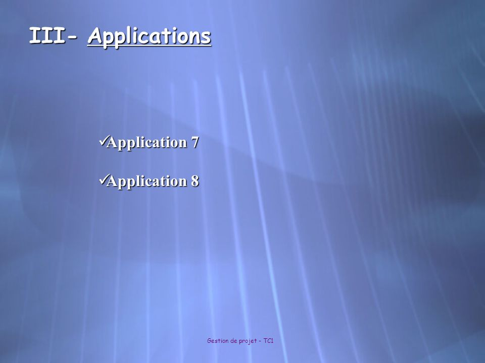 III- Applications Gestion de projet - TC1 Application 7 Application 7 Application 8 Application 8