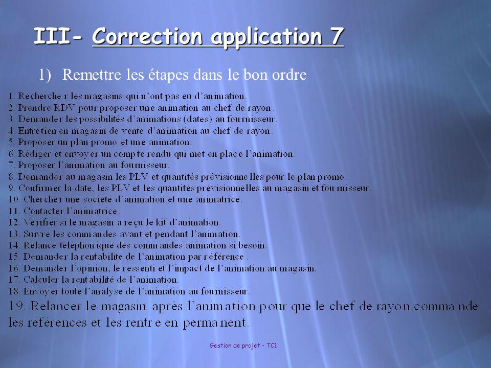 III- Correction application 7 Gestion de projet - TC1 1)Remettre les étapes dans le bon ordre
