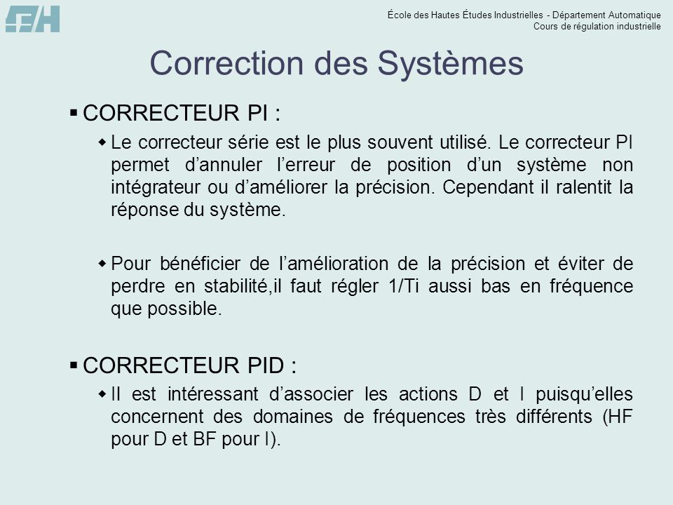 École des Hautes Études Industrielles - Département Automatique Cours de régulation industrielle Correction des Systèmes  CORRECTEUR PI :  Le correc
