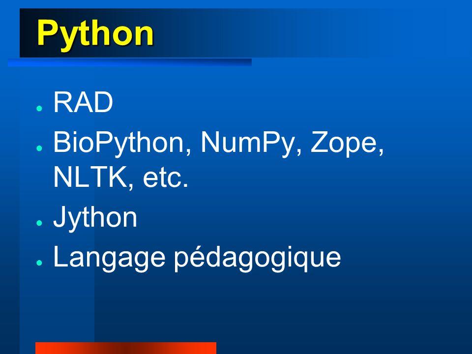 Python ● RAD ● BioPython, NumPy, Zope, NLTK, etc. ● Jython ● Langage pédagogique