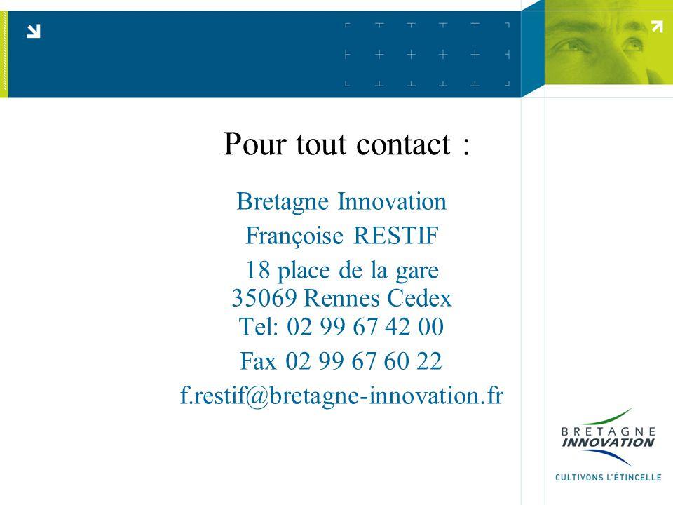 Pour tout contact : Bretagne Innovation Françoise RESTIF 18 place de la gare 35069 Rennes Cedex Tel: 02 99 67 42 00 Fax 02 99 67 60 22 f.restif@bretagne-innovation.fr