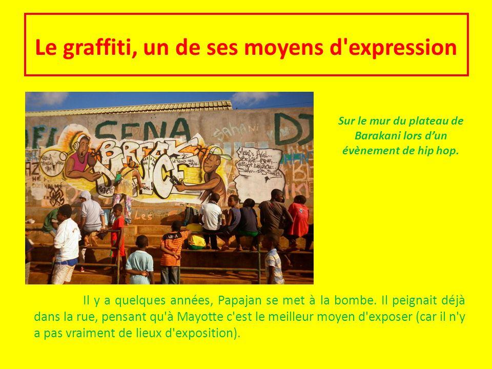 Le graffiti, un de ses moyens d'expression Il y a quelques années, Papajan se met à la bombe. Il peignait déjà dans la rue, pensant qu'à Mayotte c'est