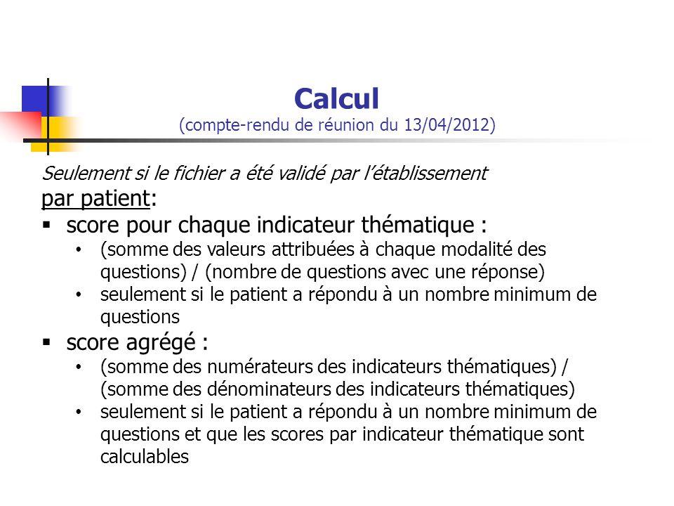 Calcul (compte-rendu de réunion du 13/04/2012) Seulement si le fichier a été validé par l'établissement par patient:  score pour chaque indicateur th
