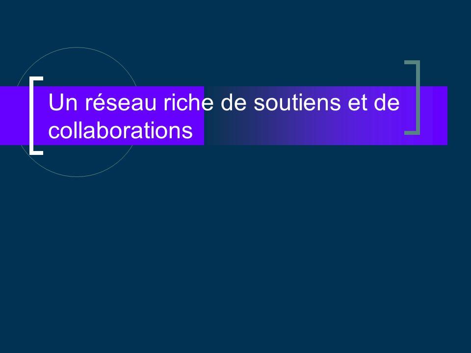 Un réseau riche de soutiens et de collaborations
