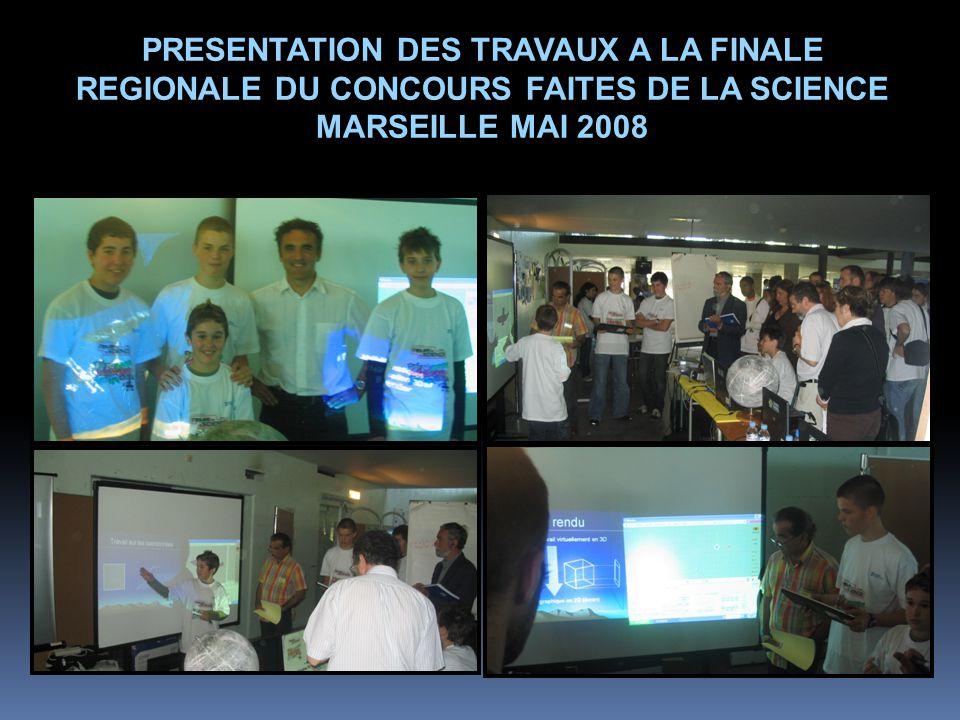 PRESENTATION DES TRAVAUX A LA FINALE REGIONALE DU CONCOURS FAITES DE LA SCIENCE MARSEILLE MAI 2008