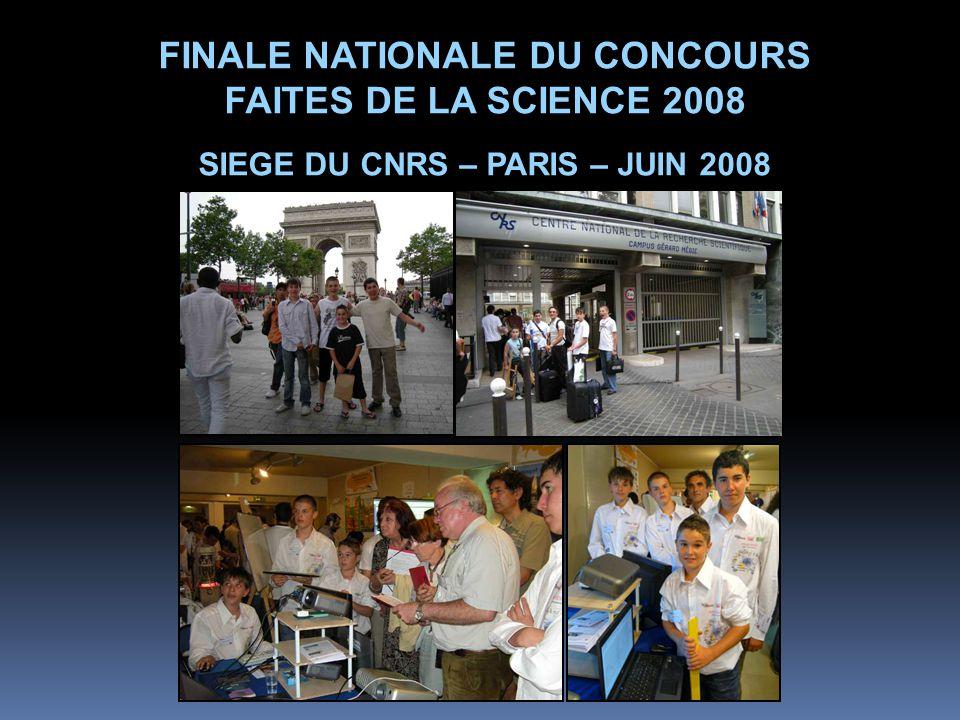 FINALE NATIONALE DU CONCOURS FAITES DE LA SCIENCE 2008 SIEGE DU CNRS – PARIS – JUIN 2008