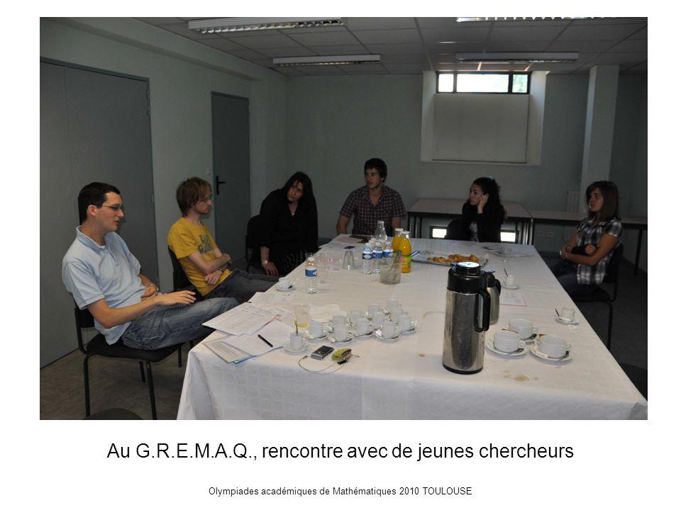 Olympiades académiques de Mathématiques 2010 TOULOUSE Au G.R.E.M.A.Q., rencontre avec de jeunes chercheurs