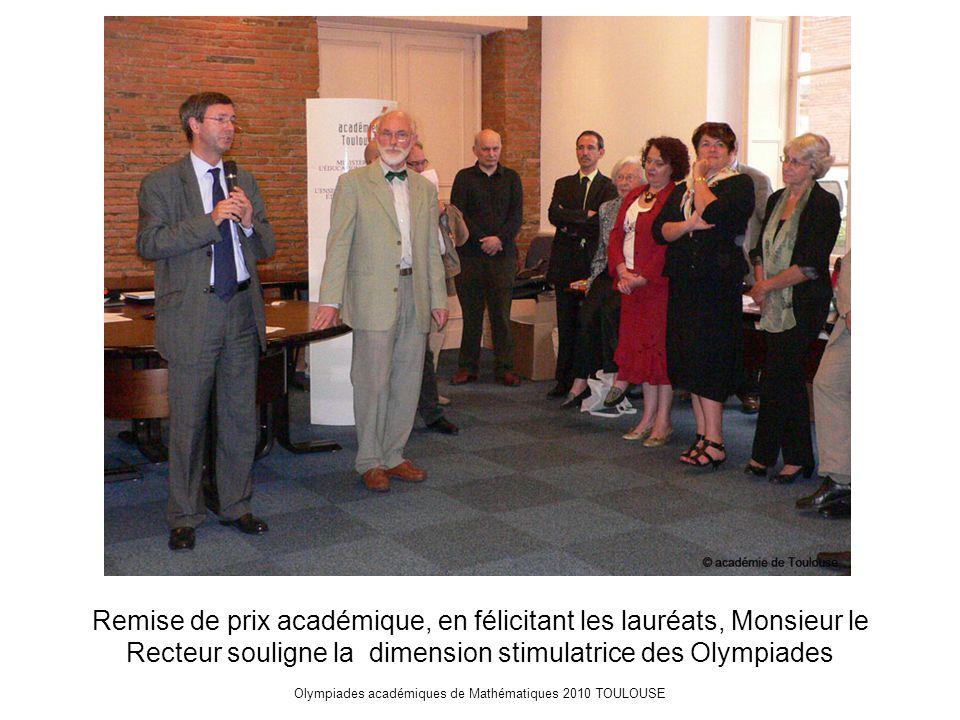 Olympiades académiques de Mathématiques 2010 TOULOUSE Remise de prix académique, en félicitant les lauréats, Monsieur le Recteur souligne la dimension stimulatrice des Olympiades