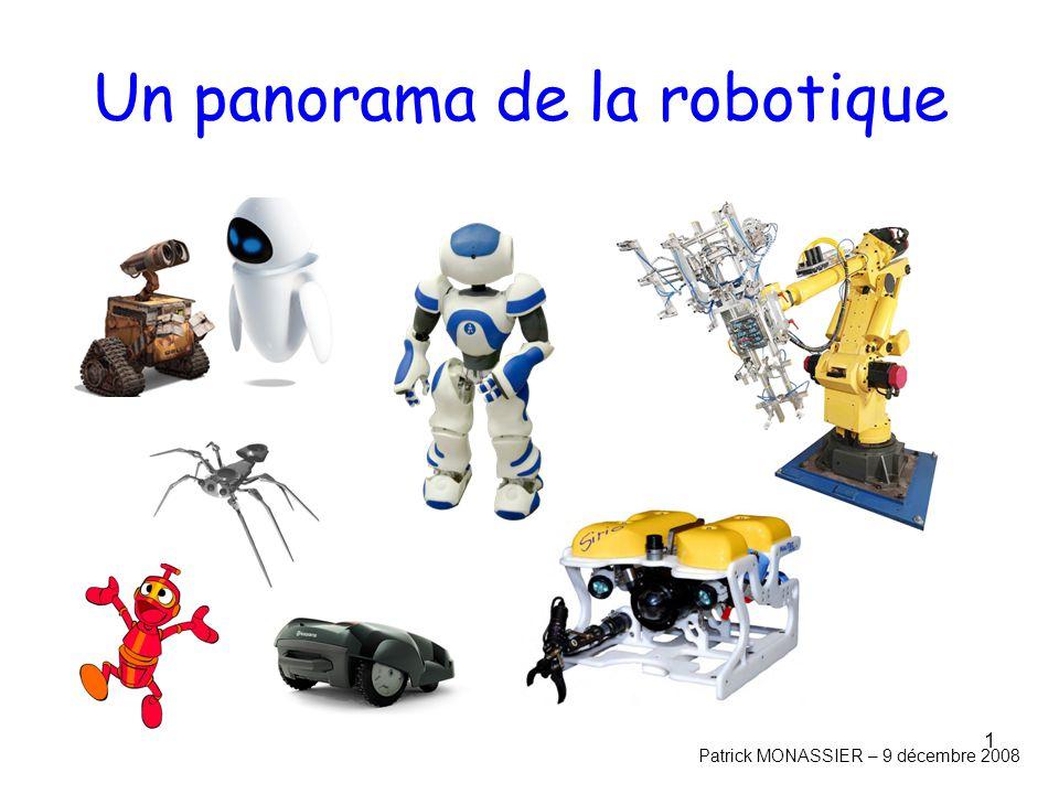 1 Un panorama de la robotique Patrick MONASSIER – 9 décembre 2008