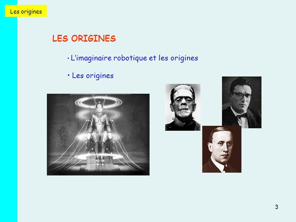 3 LES ORIGINES L'imaginaire robotique et les origines Les origines