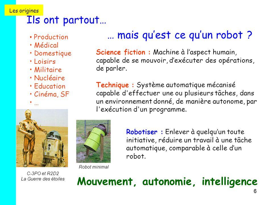 6 Ils ont partout… Production Médical Domestique Loisirs Militaire Nucléaire Education Cinéma, SF … … mais qu'est ce qu'un robot ? Science fiction : M
