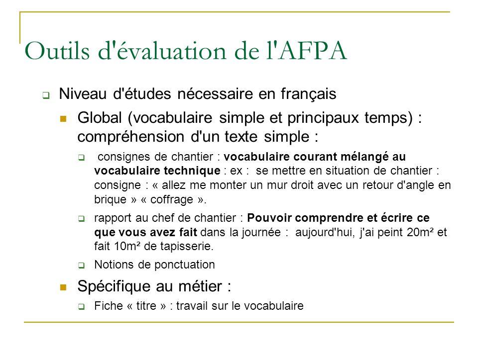 Outils d'évaluation de l'AFPA  Niveau d'études nécessaire en français Global (vocabulaire simple et principaux temps) : compréhension d'un texte simp