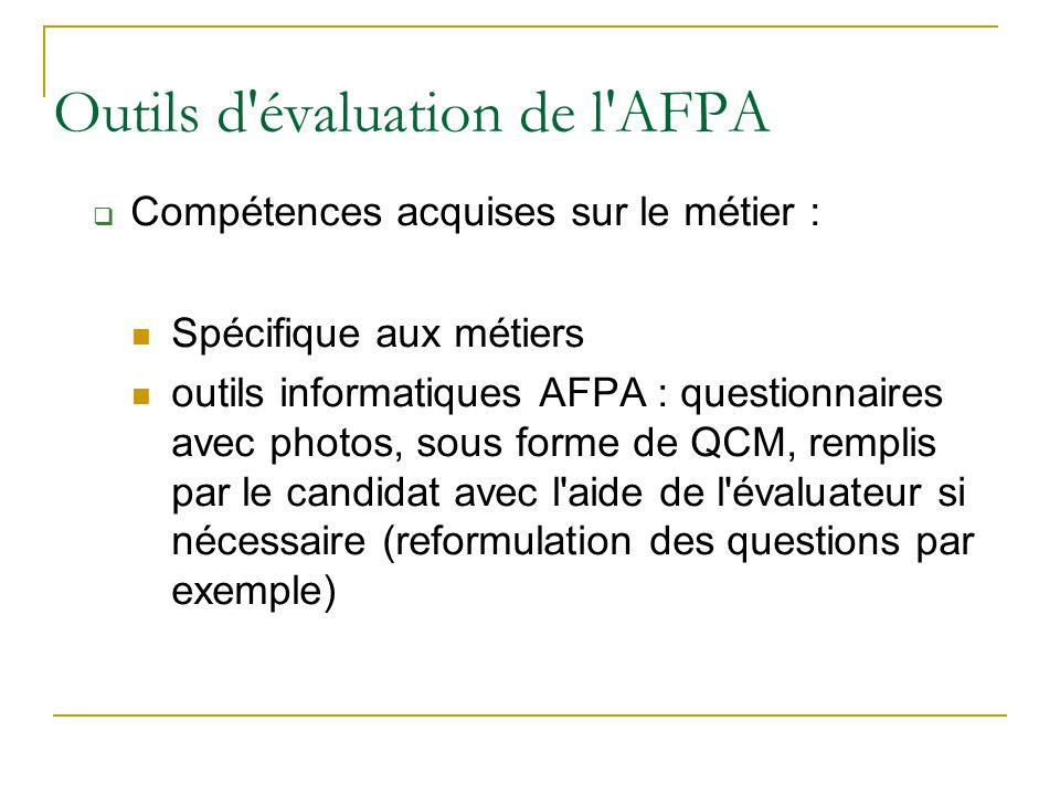 Outils d'évaluation de l'AFPA  Compétences acquises sur le métier : Spécifique aux métiers outils informatiques AFPA : questionnaires avec photos, so