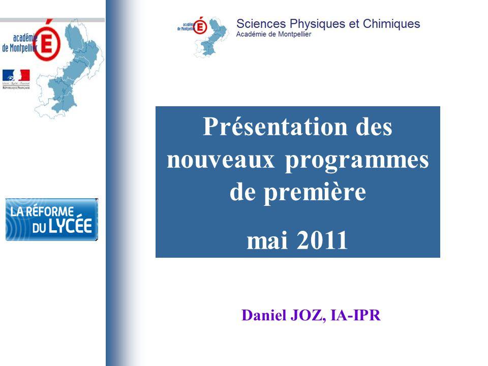 Présentation des nouveaux programmes de première mai 2011 Daniel JOZ, IA-IPR