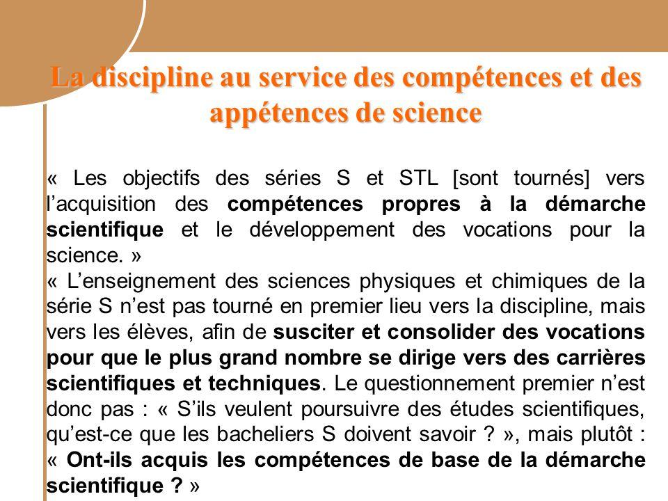 La discipline au service des compétences et des appétences de science « Les objectifs des séries S et STL [sont tournés] vers l'acquisition des compétences propres à la démarche scientifique et le développement des vocations pour la science.