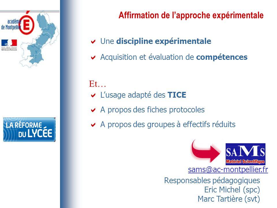 Affirmation de l'approche expérimentale  Une discipline expérimentale  Acquisition et évaluation de compétences Et…  L'usage adapté des TICE  A pr