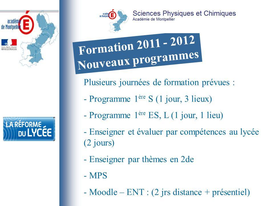 Formation 2011 - 2012 Nouveaux programmes Plusieurs journées de formation prévues : - Programme 1 ère S (1 jour, 3 lieux) - Programme 1 ère ES, L (1 jour, 1 lieu) - Enseigner et évaluer par compétences au lycée (2 jours) - Enseigner par thèmes en 2de - MPS - Moodle – ENT : (2 jrs distance + présentiel)