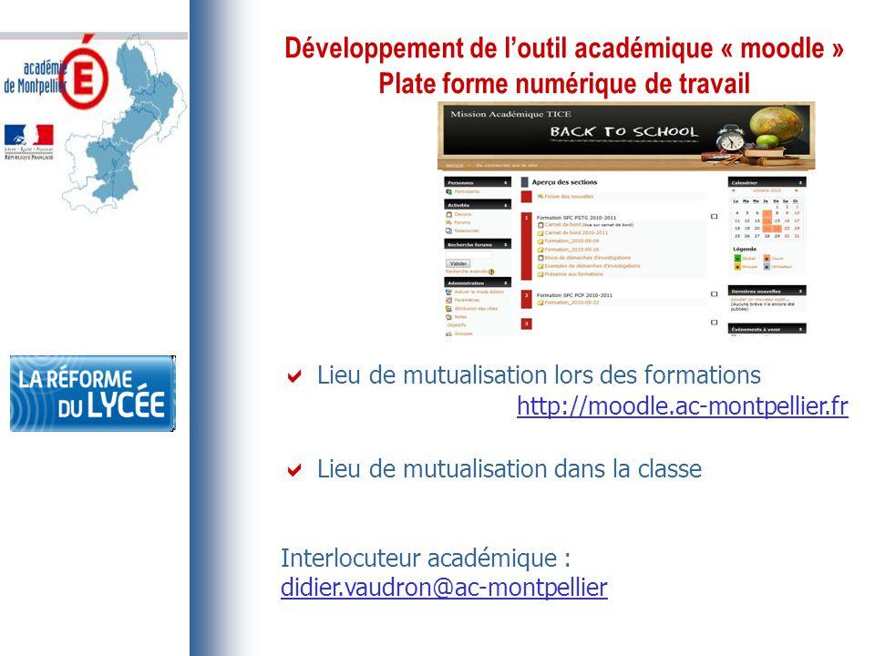 Développement de l'outil académique « moodle » Plate forme numérique de travail  Lieu de mutualisation lors des formations http://moodle.ac-montpellier.fr  Lieu de mutualisation dans la classe Interlocuteur académique : didier.vaudron@ac-montpellier
