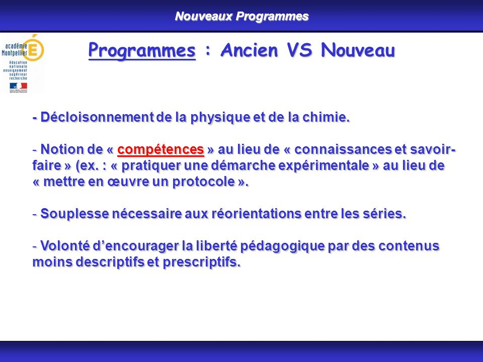 Nouveaux Programmes Programmes : Ancien VS Nouveau - Décloisonnement de la physique et de la chimie. - Notion de « compétences » au lieu de « connaiss