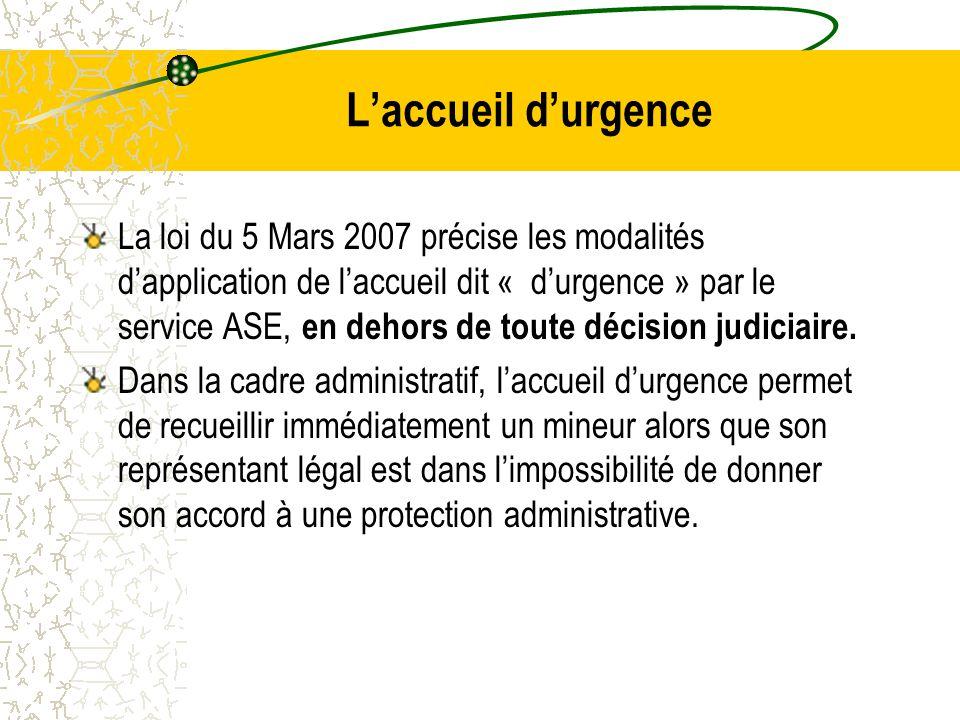 L'accueil d'urgence La loi du 5 Mars 2007 précise les modalités d'application de l'accueil dit « d'urgence » par le service ASE, en dehors de toute décision judiciaire.