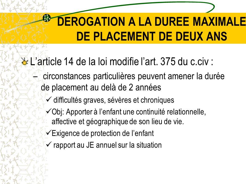 DEROGATION A LA DUREE MAXIMALE DE PLACEMENT DE DEUX ANS L'article 14 de la loi modifie l'art.