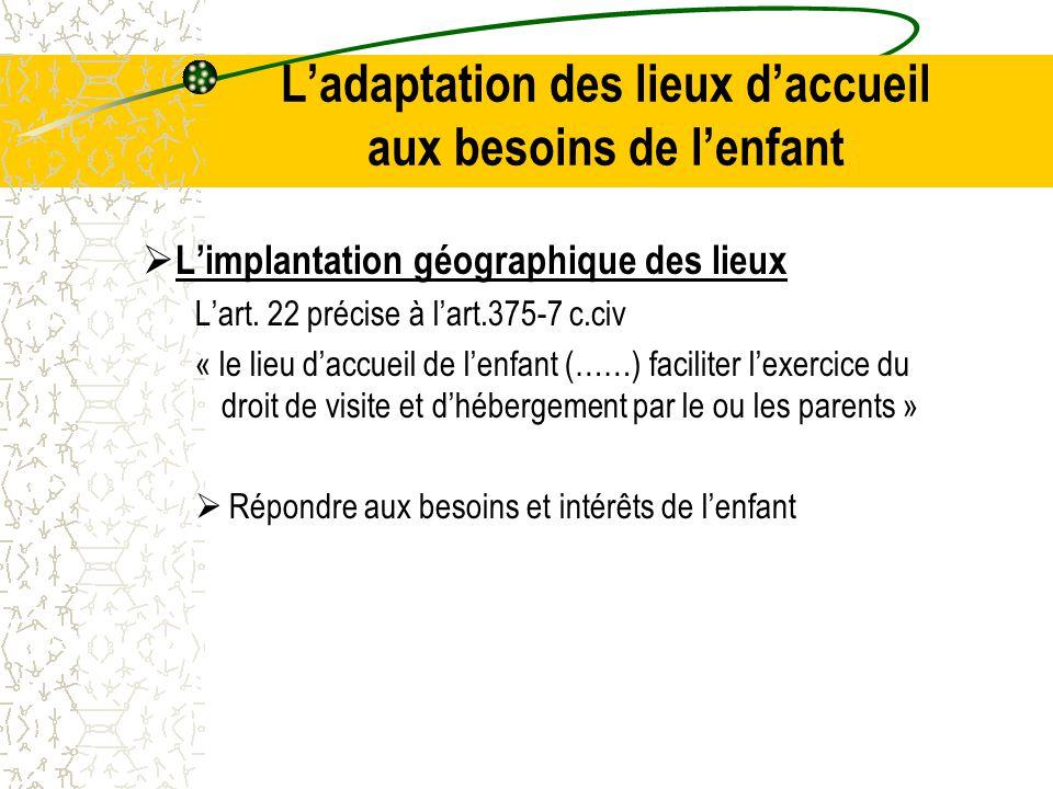 L'adaptation des lieux d'accueil aux besoins de l'enfant  L'implantation géographique des lieux L'art.
