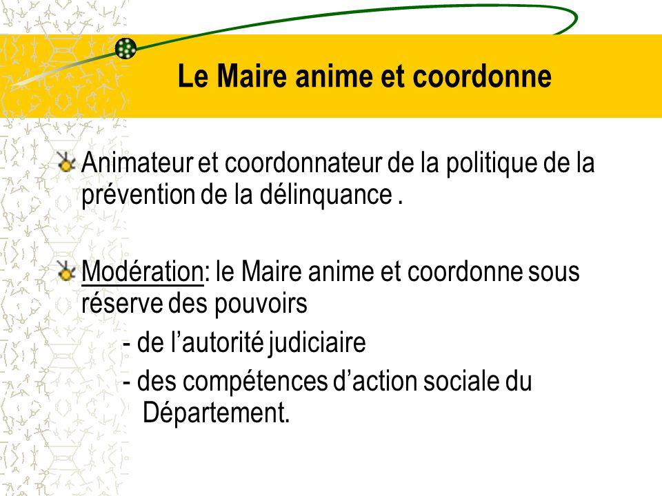 Le Maire anime et coordonne Animateur et coordonnateur de la politique de la prévention de la délinquance.