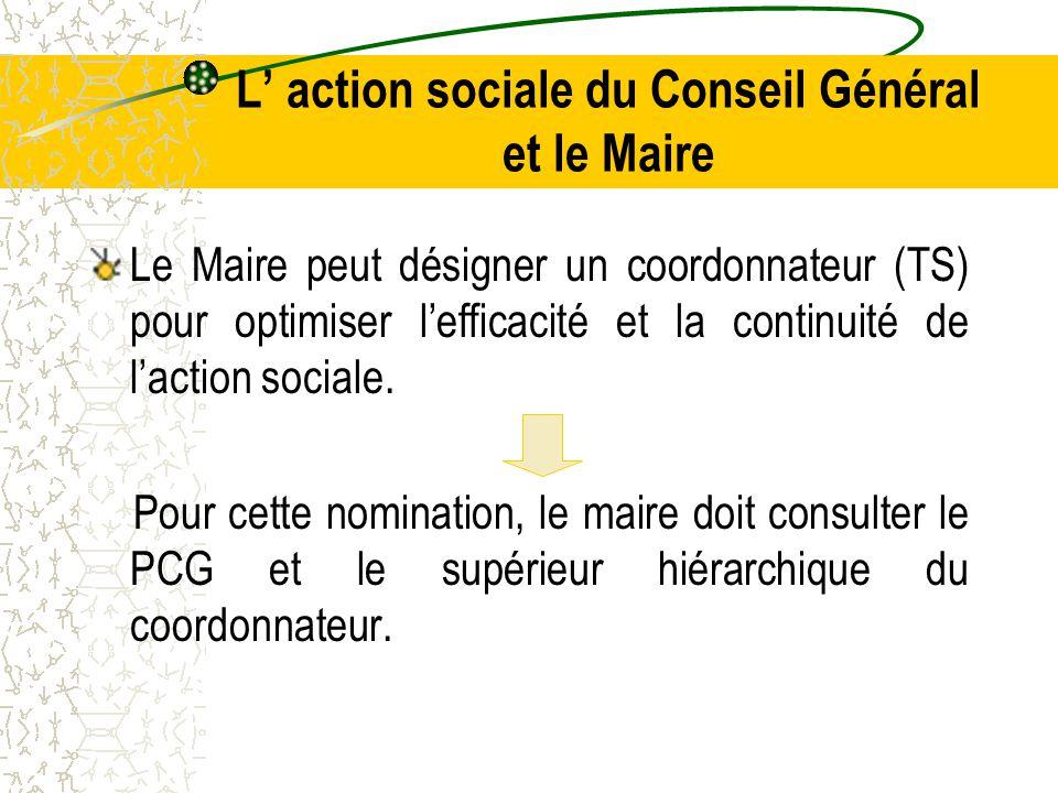 L' action sociale du Conseil Général et le Maire Le Maire peut désigner un coordonnateur (TS) pour optimiser l'efficacité et la continuité de l'action sociale.