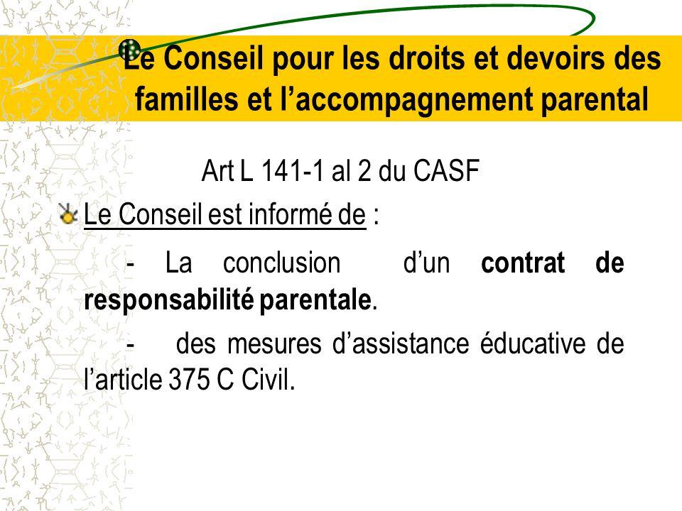 Le Conseil pour les droits et devoirs des familles et l'accompagnement parental Art L 141-1 al 2 du CASF Le Conseil est informé de : - La conclusion d'un contrat de responsabilité parentale.
