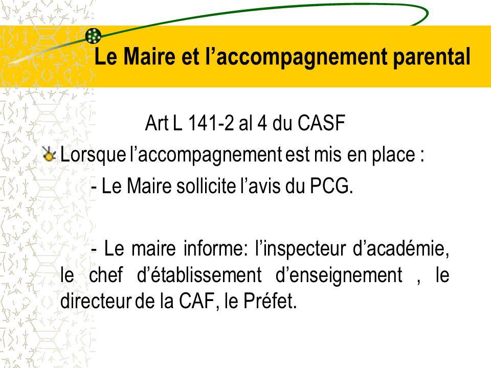 Le Maire et l'accompagnement parental Art L 141-2 al 4 du CASF Lorsque l'accompagnement est mis en place : - Le Maire sollicite l'avis du PCG.