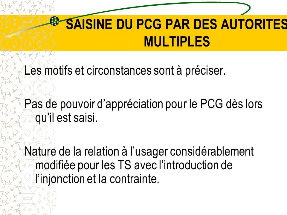 SAISINE DU PCG PAR DES AUTORITES MULTIPLES Les motifs et circonstances sont à préciser.
