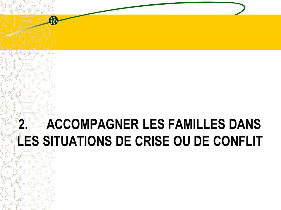 2.ACCOMPAGNER LES FAMILLES DANS LES SITUATIONS DE CRISE OU DE CONFLIT